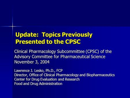 Update: Topics Previously Presented to the CPSC Clinical Pharmacology Subcommittee (CPSC) of the Advisory Committee for Pharmaceutical Science November.