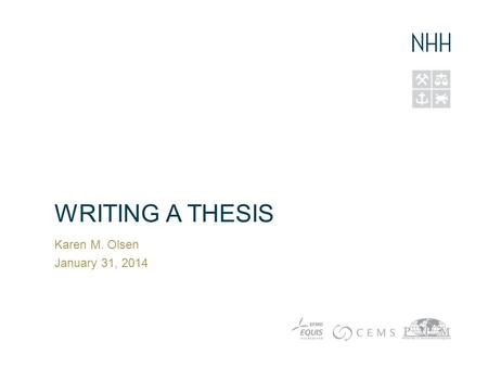 WRITING A THESIS Karen M. Olsen January 31, 2014.