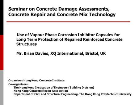Seminar on Concrete Damage Assessments, Concrete Repair and Concrete Mix Technology Organiser: Hong Kong Concrete Institute Co-organisers: The Hong Kong.