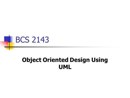 BCS 2143 Object Oriented Design Using UML. Objectives Objects Interactions Finding Classes Relationship Between Classes Attribute and Operation Class.