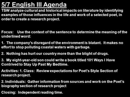 5/7 English III Agenda TSW analyze cultural and historical impacts on literature by identifying examples of those influences in the life and work of a.