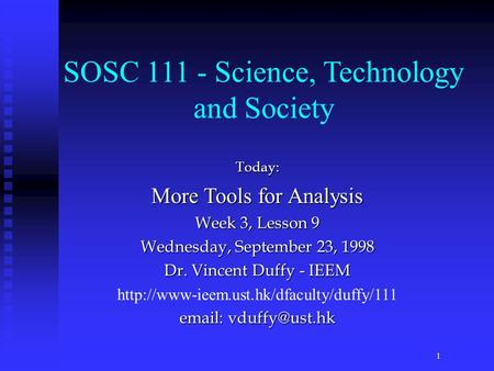 Today: More Tools for Analysis Week 3, Lesson 9 Wednesday, September 23, 1998 Dr. Vincent Duffy - IEEM