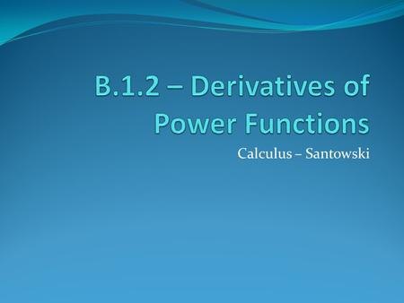 B.1.2 – Derivatives of Power Functions