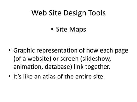 Web Site Design Tools Site Maps Graphic representation of how each page (of a website) or screen (slideshow, animation, database) link together. It's like.