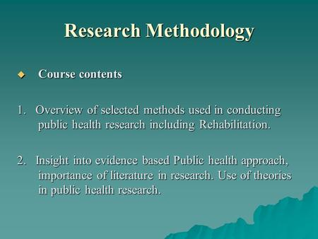 Research Methodology CCCCourse contents 1. Overview of selected methods used in conducting public health research including Rehabilitation. 2. Insight.