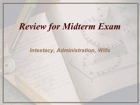 Review for Midterm Exam Intestacy, Administration, Wills.
