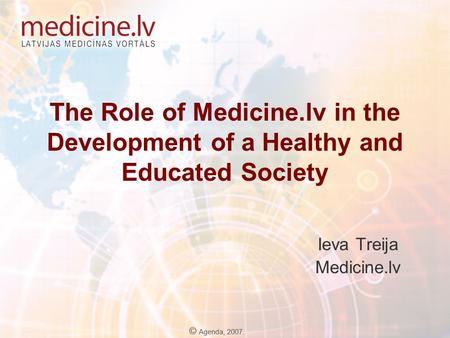 The Role of Medicine.lv in the Development of a Healthy and Educated Society Ieva Treija Medicine.lv.