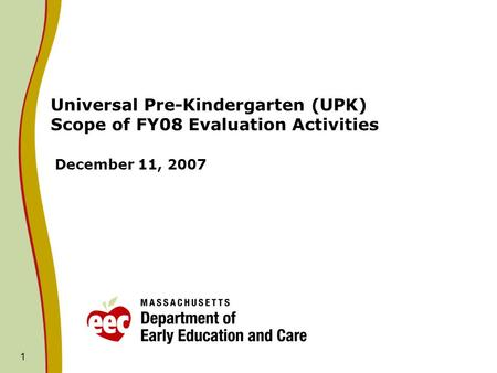 1 Universal Pre-Kindergarten (UPK) Scope of FY08 Evaluation Activities December 11, 2007.