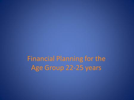 Financial Planning for the Age Group 22-25 years.