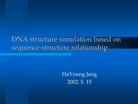 DNA structure simulation based on sequence-structure relationship HaYoung Jang 2002. 5. 15.