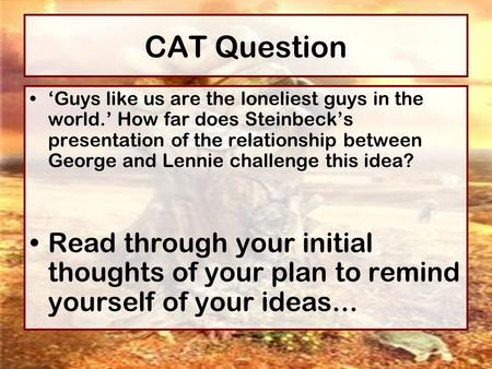CAT Question 'Guys like us are the loneliest guys in the world.' How far does Steinbeck's presentation of the relationship between George and Lennie challenge.