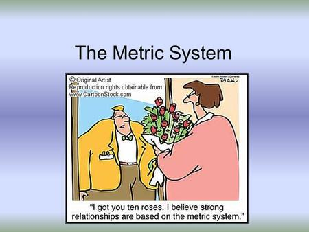 The Metric System. Why do we still use the Old English System? Traditional U.S. labeling, manufacturing, and industrial measures are obstacles to conversion.