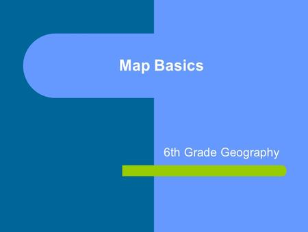 Map Basics 6th Grade Geography. Map Legend Maps are the basic tools of geography. A good map will have a legend or key which will show the user what different.
