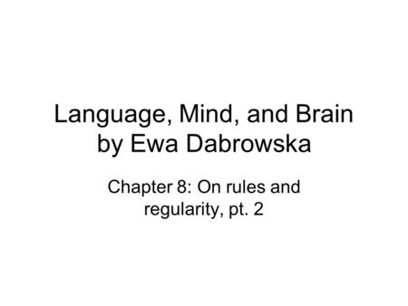 Language, Mind, and Brain by Ewa Dabrowska Chapter 8: On rules and regularity, pt. 2.