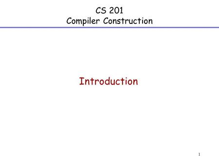 1 CS 201 Compiler Construction Introduction. 2 Instructor Information Rajiv Gupta Office: WCH Room 408   Tel: (951) 827-2558 Office.
