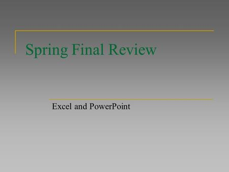 Spring Final Review Excel and PowerPoint. Excel Functions – IF computer chooses between alternatives = if ( condition, true section, false section ) 