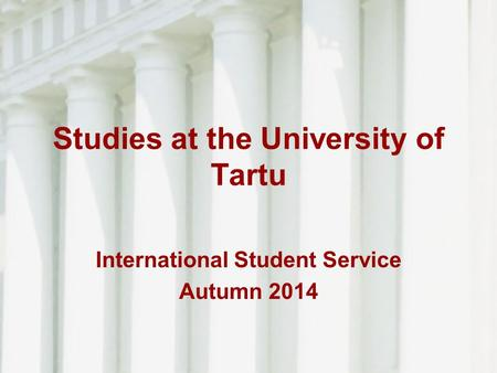 Studies at the University of Tartu International Student Service Autumn 2014.