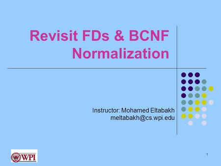 Revisit FDs & BCNF Normalization 1 Instructor: Mohamed Eltabakh