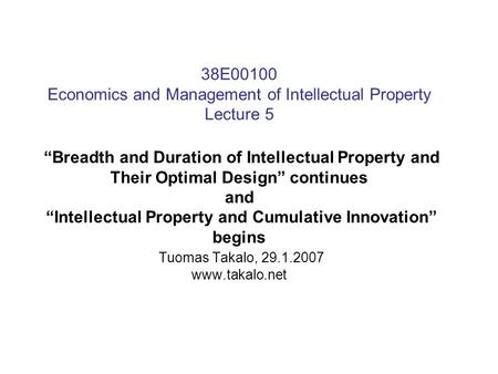 "38E00100 Economics and Management of Intellectual Property Lecture 5 ""Breadth and Duration of Intellectual Property and Their Optimal Design"" continues."