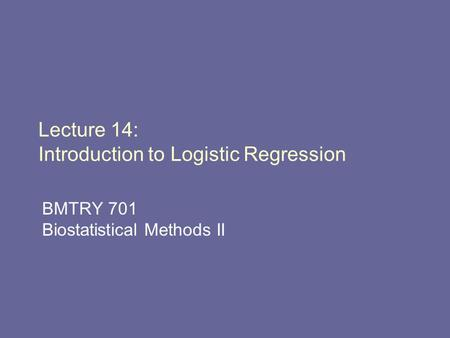 Lecture 14: Introduction to Logistic Regression BMTRY 701 Biostatistical Methods II.
