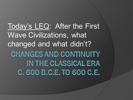 Today's LEQ: After the First Wave Civilizations, what changed and what didn't?