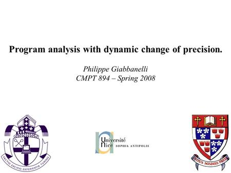 Program analysis with dynamic change of precision. Philippe Giabbanelli CMPT 894 – Spring 2008.