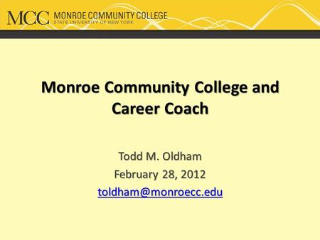 Monroe Community College and Career Coach Todd M. Oldham February 28, 2012
