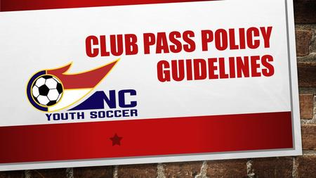 CLUB PASS POLICY GUIDELINES. SECTION 1 PURPOSE SECTION 1: PURPOSE TO PROVIDE OPPORTUNITIES FOR PLAYERS TO BE MOVED TO HIGHER LEVEL COMPETITIVE TEAMS.