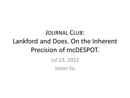 J OURNAL C LUB : Lankford and Does. On the Inherent Precision of mcDESPOT. Jul 23, 2012 Jason Su.