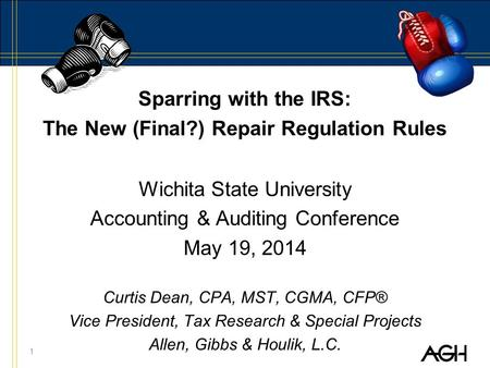 Sparring with the IRS: The New (Final?) Repair Regulation Rules Wichita State University Accounting & Auditing Conference May 19, 2014 Curtis Dean, CPA,