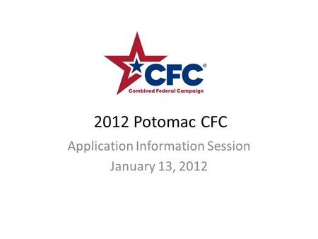 2012 Potomac CFC Application Information Session January 13, 2012.