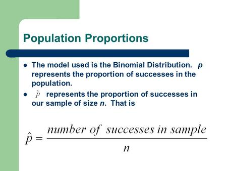 Population Proportions The model used is the Binomial Distribution. p represents the proportion of successes in the population. represents the proportion.