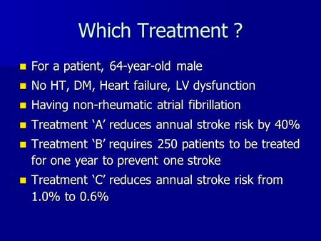 Which Treatment ? For a patient, 64-year-old male For a patient, 64-year-old male No HT, DM, Heart failure, LV dysfunction No HT, DM, Heart failure, LV.