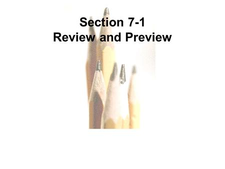 7.1 - 1 Copyright © 2010, 2007, 2004 Pearson Education, Inc. All Rights Reserved. Section 7-1 Review and Preview.
