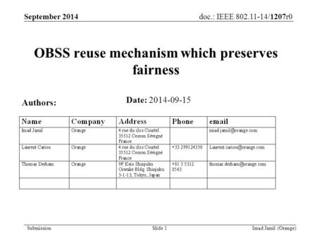 Doc.: IEEE 802.11-14/1207r0 Submission Imad Jamil (Orange)Slide 1 OBSS reuse mechanism which preserves fairness Date: 2014-09-15 Authors: September 2014.