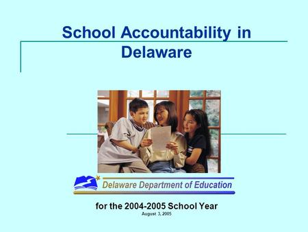School Accountability in Delaware for the 2004-2005 School Year August 3, 2005.