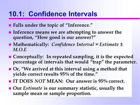 "10.1: Confidence Intervals Falls under the topic of ""Inference."" Inference means we are attempting to answer the question, ""How good is our answer?"" Mathematically:"