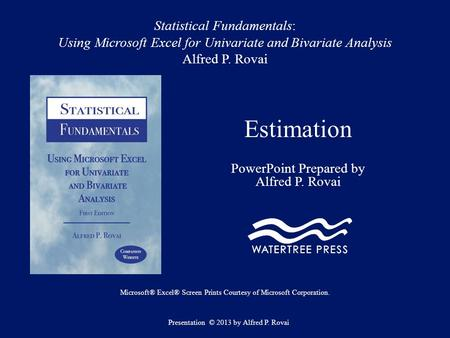 Statistical Fundamentals: Using Microsoft Excel for Univariate and Bivariate Analysis Alfred P. Rovai Estimation PowerPoint Prepared by Alfred P. Rovai.