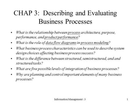 Information Management : 31 CHAP 3: Describing and Evaluating Business Processes What is the relationship between process architecture, purpose, performance,