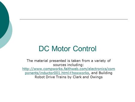 DC Motor Control The material presented is taken from a variety of sources including:  ponents/inductor001.html#howworks,