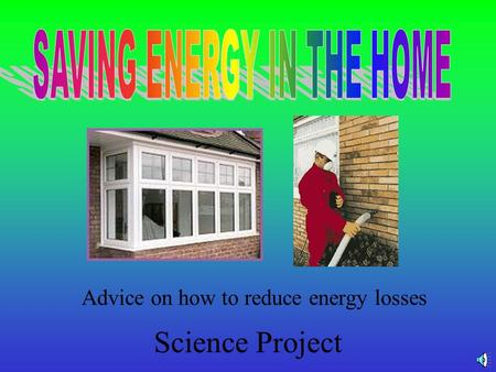 Science Project Advice on how to reduce energy losses.