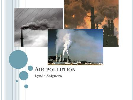 A IR POLLUTION Lynda Salguero. P URPOSE To determine the amount of air pollution in Ennis as compared to the amount found in our surrounding cities and.