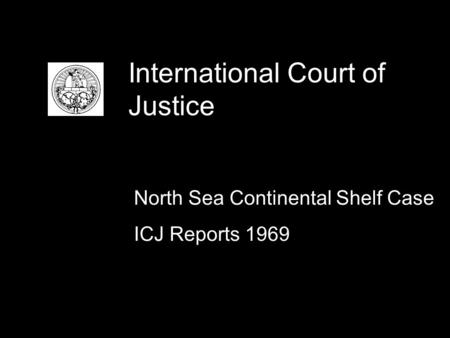 International Court of Justice North Sea Continental Shelf Case ICJ Reports 1969.