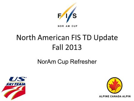 North American FIS TD Update Fall 2013 NorAm Cup Refresher.