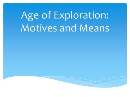 Age of Exploration: Motives and Means.  Many people, including Christopher Columbus, were fascinated by Marco Polo's account of his travels to the court.
