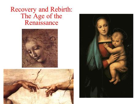 Recovery <strong>and</strong> Rebirth: The Age of the Renaissance.