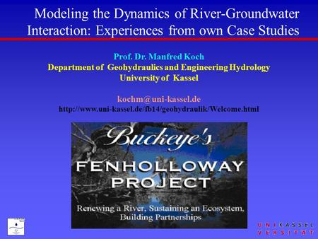 Modeling the Dynamics of River-Groundwater Interaction: Experiences from own Case Studies Prof. Dr. Manfred Koch Department of Geohydraulics and Engineering.