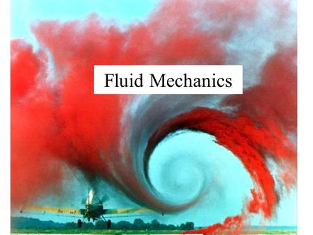 Fluid Mechanics. What is a fluid? Liquids and gases have the ability to flow They are called fluids. Liquids are incompressible, assume the form of their.