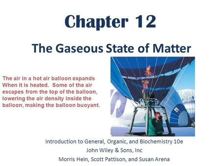 Chapter 12 Introduction to General, Organic, and Biochemistry 10e John Wiley & Sons, Inc Morris Hein, Scott Pattison, and Susan Arena The Gaseous State.