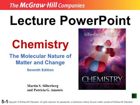 5-1 Lecture PowerPoint Chemistry The Molecular Nature of Matter and Change Seventh Edition Martin S. Silberberg and Patricia G. Amateis Copyright  McGraw-Hill.